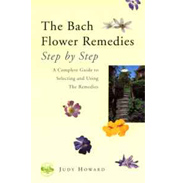 Bach Flower Remedies Step by Step by Judy Howard